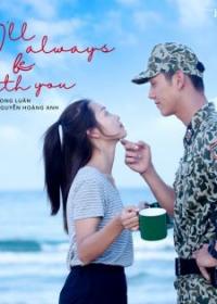 Bên Em Là Anh (I'll Always Be With You) (Hậu Duệ Mặt Trời OST) – Song Luân